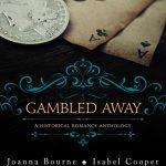 Feature: Gambled Away – A Historical Romance Anthology
